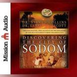 Discovering the City of Sodom The Fascinating, True Account of the Discovery of the Old Testament's Most Infamous City, Steven Collins