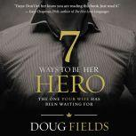 7 Ways to Be Her Hero The One Your Wife Has Been Waiting For, Doug Fields