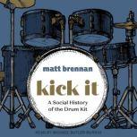 Kick It A Social History of the Drum Kit, Matt Brennan