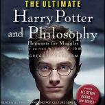 The Ultimate Harry Potter and Philosophy Hogwarts for Muggles , Gregory Bassham
