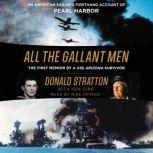 All the Gallant Men An American Sailor's Firsthand Account of Pearl Harbor, Donald Stratton