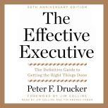 The Effective Executive The Definitive Guide to Getting the Right Things Done, Peter F. Drucker