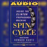 Spin Cycle Inside the Clinton Propaganda Machine, Howard Kurtz