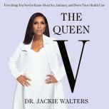 The Queen V Everything You Need to Know About Sex, Intimacy, and Down There Health Care, Dr. Jackie Walters