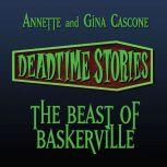 The Beast of Baskerville Deadtime Stories, Annette Cascone