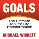 Goals The Ultimate Tool for Life Transformation, Michael Wickett