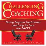Challenging Coaching Going beyond traditional coaching to face the FACTS, John Blakey