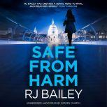 Safe From Harm The first fast-paced, unputdownable action thriller featuring bodyguard extraordinaire Sam Wylde, RJ Bailey