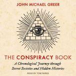 The Conspiracy Book A Chronological Journey through Secret Societies and Hidden Histories, John Michael Greer