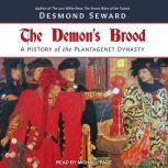 The Demon's Brood A History of the Plantagenet Dynasty, Desmond Seward