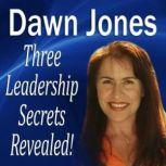 Three Leadership Secrets Revealed 3Success Methods to Motivate People to Action, Dawn Jones