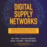 Digital Supply Networks Transform Your Supply Chain and Gain Competitive Advantage with Disruptive Technology and Reimagined Processes, Ednilson Bernardes