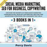 Social Media Marketing, Seo For Business, Copywriting Uncover The Secrets Of Persuasive Marketing Communication. Develop Copywriting Abilities And Advertising Strategies For A Business That Sells, Perry Davis
