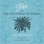 Pax and the Critical Return to Wisdom Volume 2 of Do Unto Earth, Penelope Jean Hayes