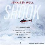 Shook An Earthquake, a Legendary Mountain Guide, and Everest's Deadliest Day, Jennifer Hull