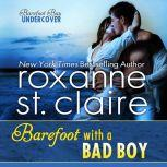 Barefoot With a Bad Boy, Roxanne St. Claire