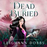 Dead & Buried Blackmoore Sisters Cozy Mysteries Book 2, Leighann Dobbs