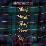 They Wish They Were Us, Jessica Goodman