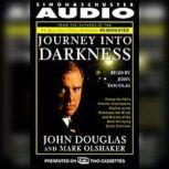Journey into Darkness Follow the FBI's Premier Investigative Profiler as He Penetrates the Minds and Motives of the Most Terrifying Serial Criminals, John E. Douglas