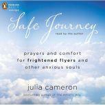 Safe Journey Prayers and Comfort for Frightened Fliers and Other Anxious Souls, Julia Cameron