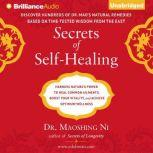 Secrets of Self-Healing Harness Nature's Power to Heal Common Ailments, Boost Your Vitality, and Achieve Optimum Wellness, Dr. Maoshing Ni