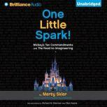 One Little Spark! Mickey's Ten Commandments and The Road to Imagineering, Marty Sklar