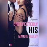 Unexpectedly His, Maggie Kelley