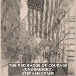 The Red Badge of Courage (Unabridged), Stephen Crane