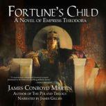 Fortune's Child A Novel of Empress Theodora, James Conroyd Martin
