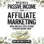 Making a Passive Income With Affiliate Marketing Lets be honest in the current day-of-age having a second stream of income is becoming vital and within this book I will be teaching you how to do this with 4 quick and easy steps., Affiliate Links