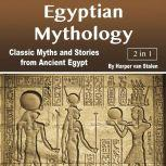 Egyptian Mythology Classic Myths and Stories from Ancient Egypt, Harper van Stalen