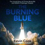 The Burning Blue The Untold Story of Christa McAuliffe and NASA's Challenger Disaster, Kevin Cook