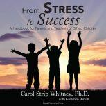 From Stress To Success A Handbook for Parents and Teachers of Gifted Children, Carol Strip Whitney
