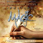 Writing Magic Creating Stories that Fly, Gail Carson Levine