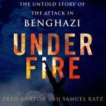 Under Fire The Untold Story of the Attack in Benghazi, Fred Burton