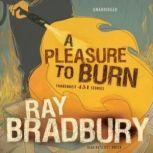 A Pleasure to Burn Fahrenheit 451 Stories, Ray Bradbury