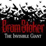 The Invisible Giant, Bram Stoker