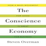 The Conscience Economy How a Mass Movement for Good Is Great for Business, Steven Overman