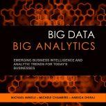 Big Data, Big Analytics Emerging Business Intelligence and Analytic Trends for Today's Businesses, Michele Chambers