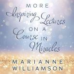 Marianne Williamson More Inspiring Lectures on a Course In Miracles, Marianne Williamson