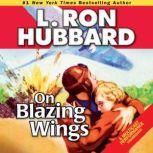On Blazing Wings, L. Ron Hubbard