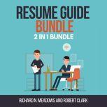 Resume Guide Bundle:  2 in 1 Bundle, Resume Writing, Resume, Richard N. Meadows and Robert Clark