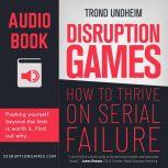 Disruption Games How to Thrive on Serial Failure, Trond Undheim