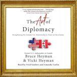 The Art of Diplomacy Strengthening the Canada-U.S. Relationship in Times of Uncertainty, Bruce Heyman