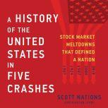 A History of the United States in Five Crashes Stock Market Meltdowns That Defined a Nation, Scott Nations