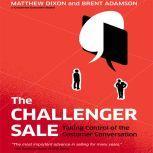 The Challenger Sale Taking Control of the Customer Conversation (Intl Ed), Matthew Dixon