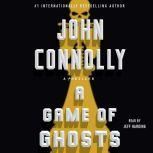 A Game of Ghosts A Charlie Parker Thriller, John Connolly