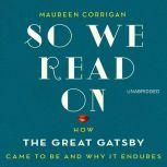So We Read On How The Great Gatsby Came to Be and Why It Endures, Maureen Corrigan