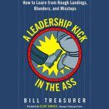 A Leadership Kick in the Ass How to Learn from Rough Landings, Blunders, and Missteps, Bill Treasurer