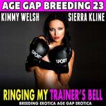 Ringing My Trainer's Bell  : Age Gap Breeding 23  (Breeding Erotica Age Gap Erotica), Kimmy Welsh